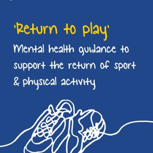 Return to Play - Mental health guidance to support the return of sport & physical activity